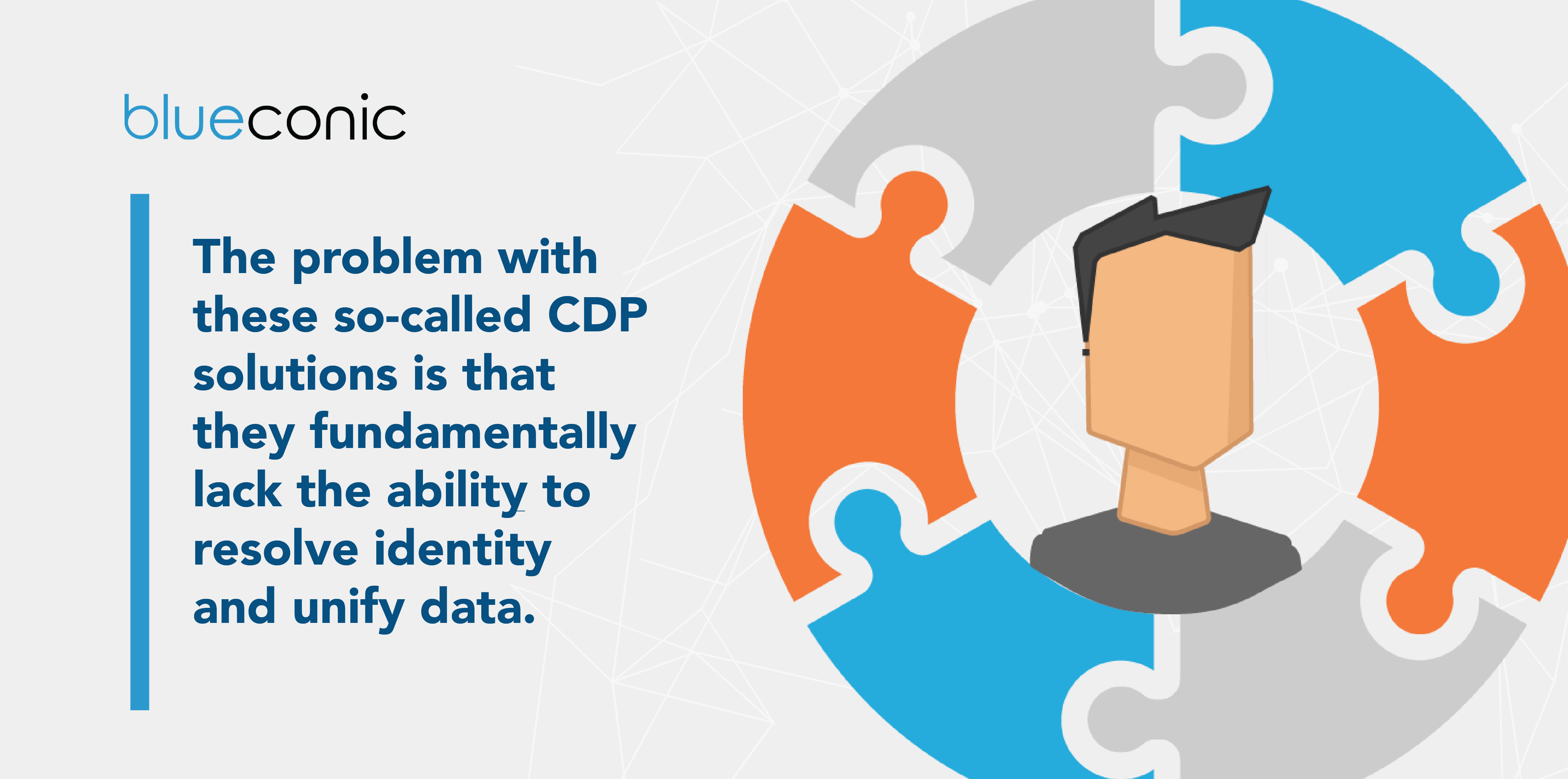 The problem with these so-called CDP solutions is that they fundamentally lack the ability to resolve identity and unify data.